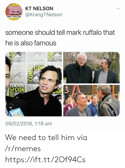 "orks: KT NELSON  @KrangTNelson  ORK'S ""cOOL DAD  someone should tell mark ruffalo that  he is also famous  INTERNATIO  CO  CO  ERNATIONAL  TERNATIO  09/02/2018, 1:18 am We need to tell him via /r/memes https://ift.tt/2Of94Cs"