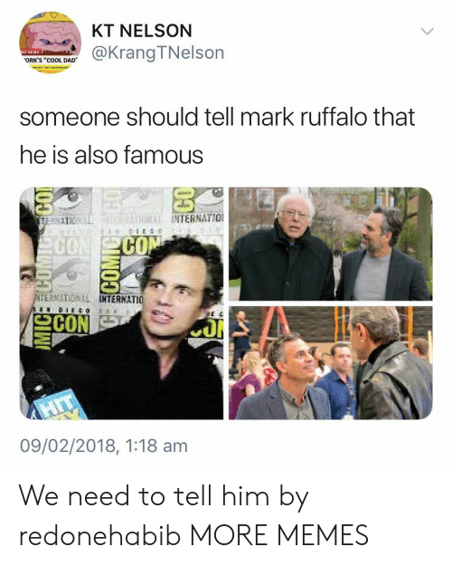 "Dad, Dank, and Memes: KT NELSON  @KrangTNelson  ORK'S ""cOOL DAD  someone should tell mark ruffalo that  he is also famous  INTERNATIO  CO  CO  ERNATIONAL  TERNATIO  09/02/2018, 1:18 am We need to tell him by redonehabib MORE MEMES"