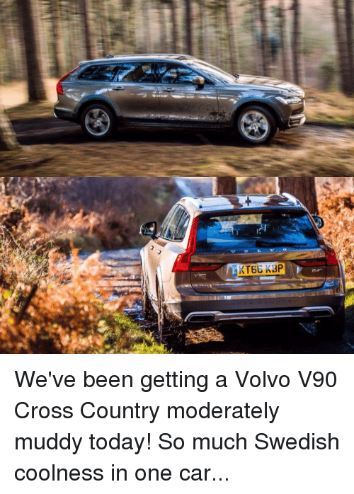 Memes, Moderation, and 🤖: KT6G KAP  T We've been getting a Volvo V90 Cross Country moderately muddy today! So much Swedish coolness in one car...