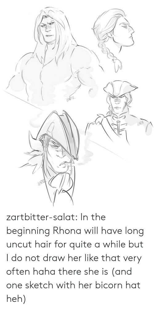 heh: kTB  ARTB zartbitter-salat:  In the beginning Rhona will have long uncut hair for quite a while but I do not draw her like that very often haha there she is (and one sketch with her bicorn hat heh)