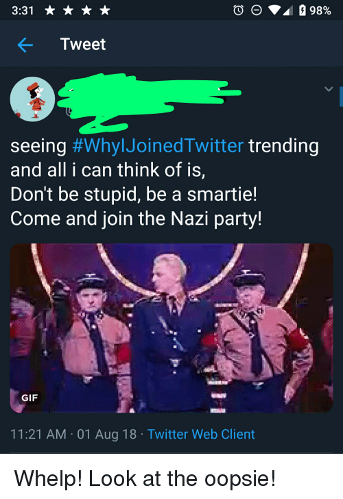 Gif, Party, and Twitter: KTweet  seeing #WhyIJoinedTwitter trending  and all i can think of is,  Don't be stupid, be a smartie!  Come and join the Nazi party!  GIF  11:21 AM 01 Aug 18 Twitter Web Client