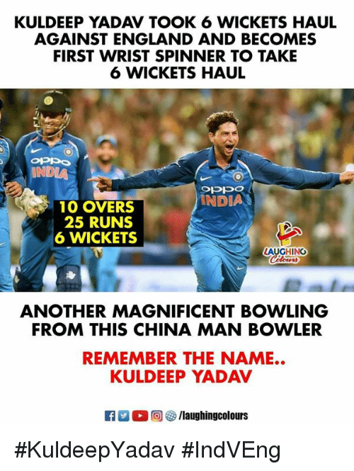 England, China, and Bowling: KULDEEP YADAV TOOK 6 WICKETS HAUL  AGAINST ENGLAND AND BECOMES  FIRST WRIST SPINNER TO TAKE  6 WICKETS HAUL  INDIA  INDIA  10 OVERS  25 RUNS  6 WICKETS  LAUGHINO  ANOTHER MAGNIFICENT BOWLING  FROM THIS CHINA MAN BOWLER  KULDEEP YADAV  R E 0回參/laughingcolours  REMEMBER THE NAME.. #KuldeepYadav  #IndVEng