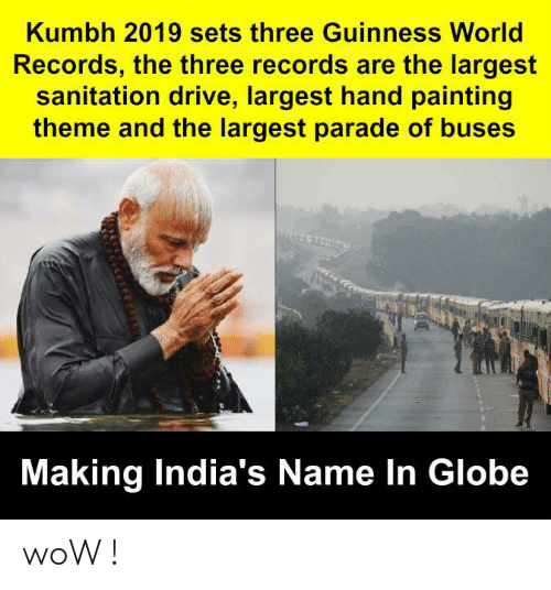 Memes, Wow, and Drive: Kumbh 2019 sets three Guinness World  Records, the three records are the largest  sanitation drive, largest hand painting  theme and the largest parade of buses  Making India's Name In Globe woW !