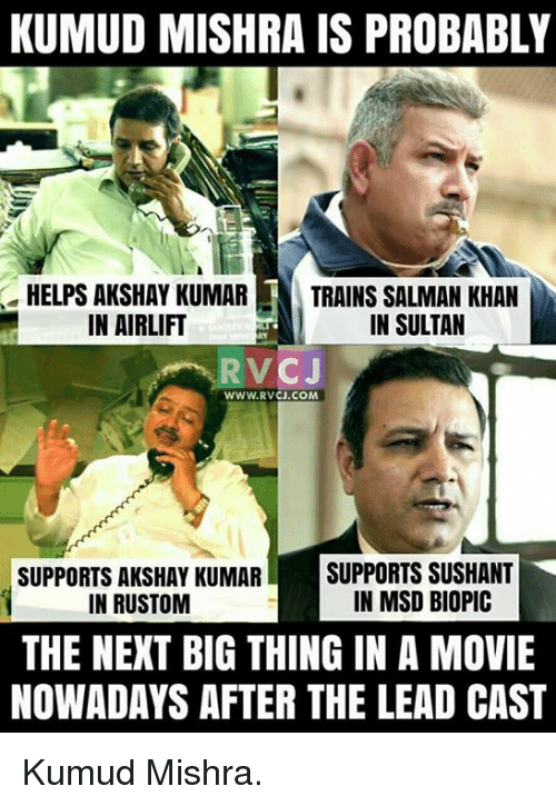 next-big-thing: KUMUD MISHRA IS PROBABLY  HELPS AKSHAY KUMAR  TRAINS SALMAN KHAN  IN AIRLIFT  IN SULTAN  C J  WWW. RVCJ.COM  SUPPORTS AKSHAY KUMAR  SUPPORTS SUSHANT  IN MSD BIOPIC  IN RUSTOM  THE NEXT BIG THING IN A MOVIE  NOWADAYS AFTER THE LEAD CAST Kumud Mishra.
