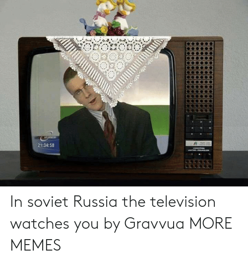 Television: KURR  21:34:58 In soviet Russia the television watches you by Gravvua MORE MEMES