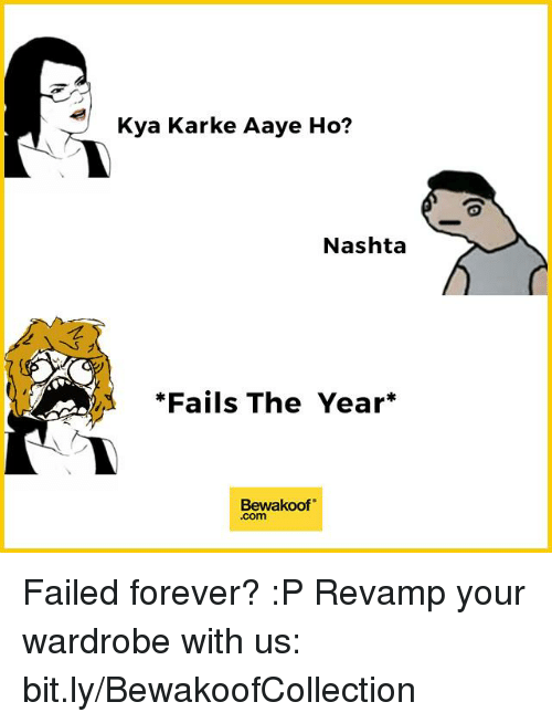 kark: Kya Karke Aaye Ho?  Nashta  *Fails The Year  Bewakoof Failed forever? :P  Revamp your wardrobe with us: bit.ly/BewakoofCollection