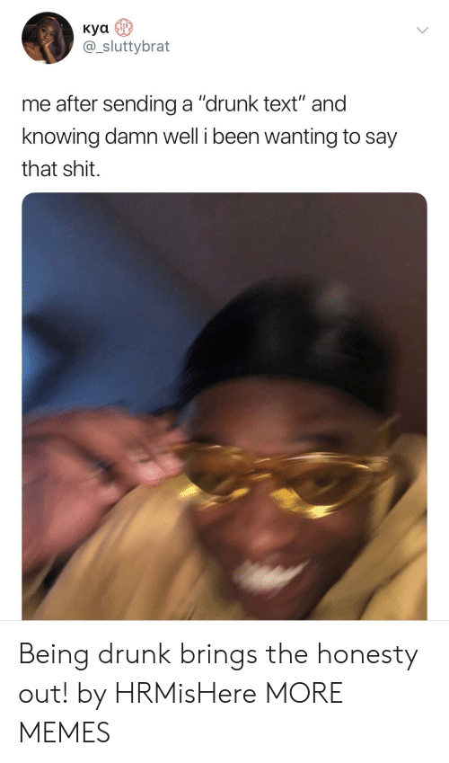 """kya: Kya  @_sluttybrat  me after sending a """"drunk text"""" and  knowing damn well i been wanting to say  that shit. Being drunk brings the honesty out! by HRMisHere MORE MEMES"""