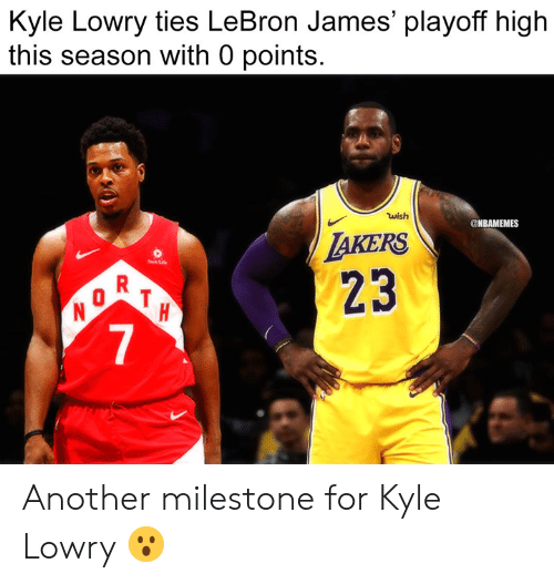 Kyle Lowry, LeBron James, and Nba: Kyle Lowry ties LeBron James' playoff high  this season with 0 points.  wish  NBAMEMES  AKERS  23  Sen Luife  7 Another milestone for Kyle Lowry 😮