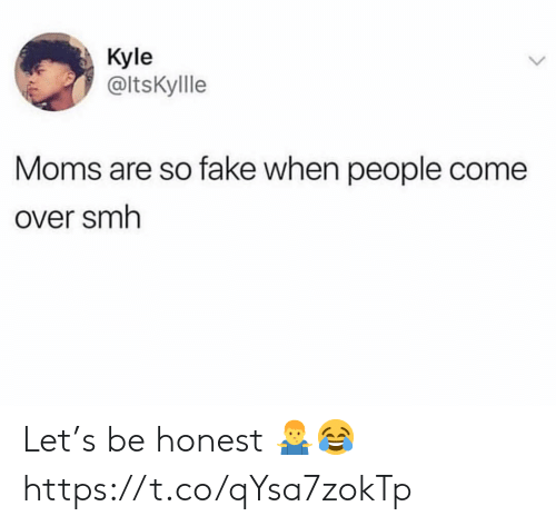 Come Over, Fake, and Moms: Kyle  @ltsKyllle  Moms are so fake when people come  Over smh Let's be honest 🤷‍♂️😂 https://t.co/qYsa7zokTp
