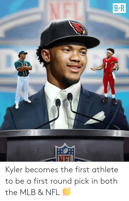 first-round-pick: Kyler becomes the first athlete to be a first round pick in both the MLB & NFL 👏