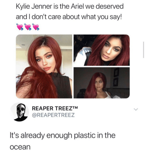 Kylie Jenner: Kylie Jenner is the Ariel we deserved  and I don't care about what you say!  CRCATION  REAPER TREEZTM  @REAPERTREEZ  It's already enough plastic in the  ocean