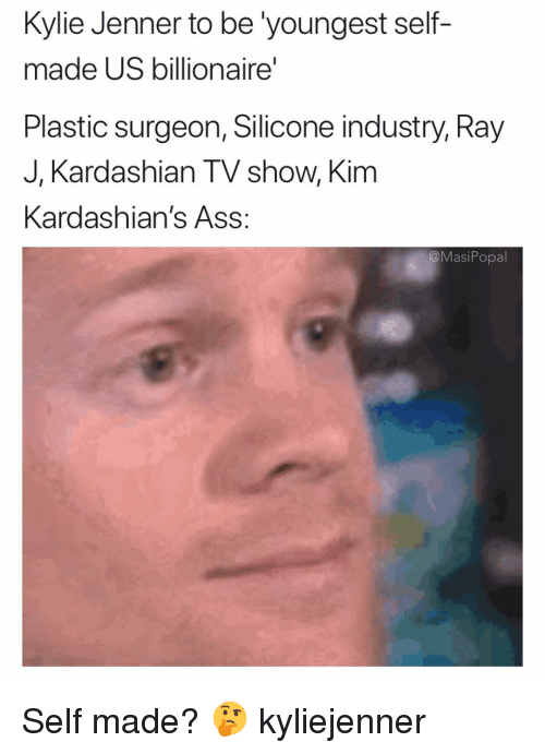 silicone: Kylie Jenner to be 'youngest self-  made US billionaire  Plastic surgeon, Silicone industry, Ray  J, Kardashian TV show, Kim  Kardashian's Ass:  @MasiPopal Self made? 🤔 kyliejenner
