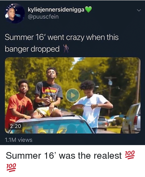 Crazy, Memes, and Summer: kyliejennersidenigga  @puuscfein  Summer 16' went crazy when this  banger dropped  2:20  1.1M views Summer 16' was the realest 💯💯