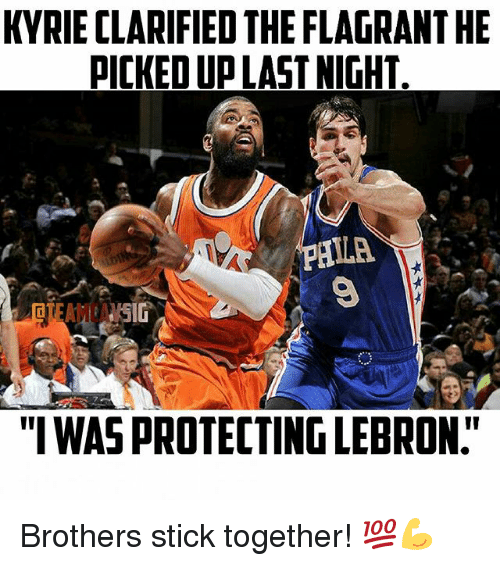 """Stick Together: KYRIE CLARIFIED THE FLAGRANTHE  PICKEDU LAST NIGHT  ALA  """"IWASPROTECTINGLEBRON"""" Brothers stick together! 💯💪"""