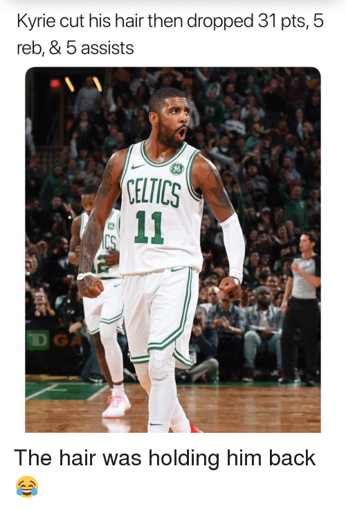 Basketball, Nba, and Sports: Kyrie cut his hair then dropped 31 pts, 5  reb, & b assists  ELTICS  GA The hair was holding him back 😂