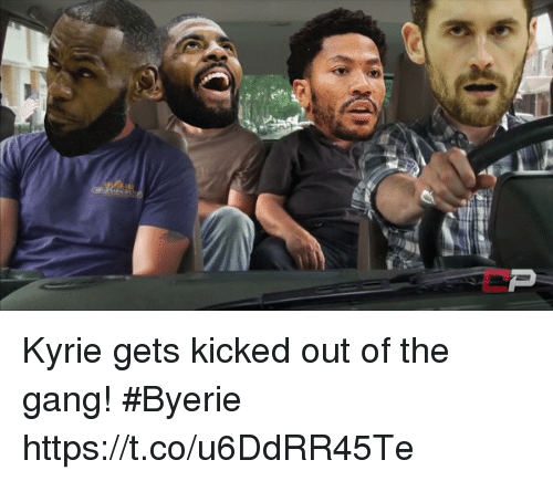Memes, Gang, and 🤖: Kyrie gets kicked out of the gang! #Byerie https://t.co/u6DdRR45Te