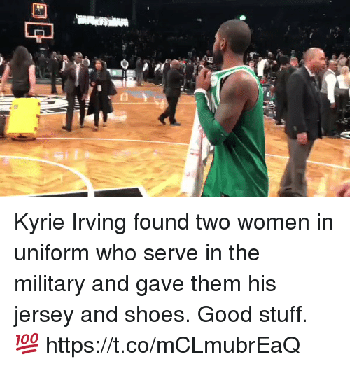 Kyrie Irving, Memes, and Shoes: Kyrie Irving found two women in uniform who serve in the military and gave them his jersey and shoes. Good stuff. 💯 https://t.co/mCLmubrEaQ