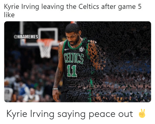 Kyrie Irving, Nba, and Celtics: Kyrie Irving leaving the Celtics after game 5  like  ONBAMEMES Kyrie Irving saying peace out ✌