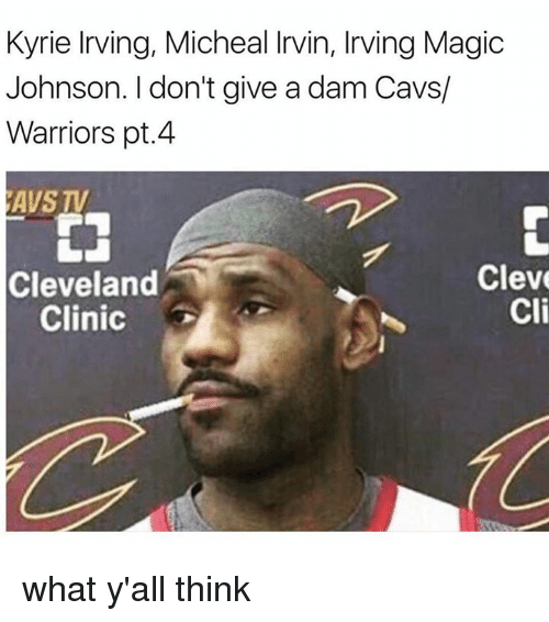 Cavs, Kyrie Irving, and Magic Johnson: Kyrie Irving, Micheal Irvin, Irving Magic  Johnson. I don't give a dam Cavs/  Warriors pt.4  AVS TV  Cleve  Cli  Cleveland  Clinic what y'all think