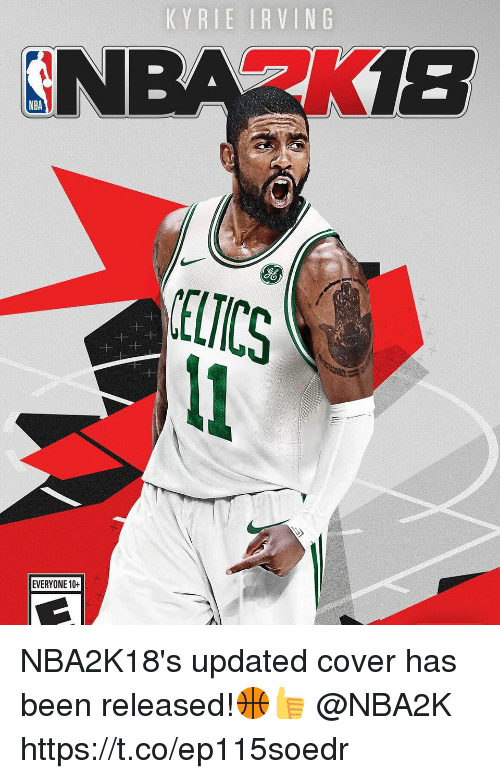 Kyrie Irving, Memes, and Nba: KYRIE IRVING  SN  18  NBA  ELTICS  EVERYONE 10+ NBA2K18's updated cover has been released!🏀👍 @NBA2K https://t.co/ep115soedr