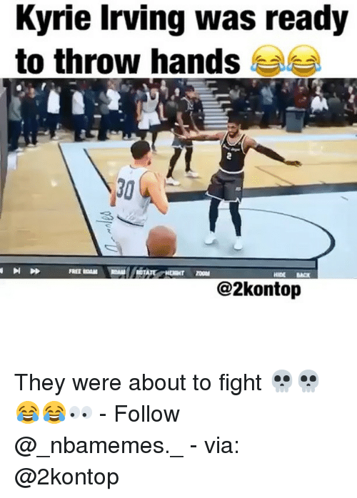 fightings: Kyrie Irving was ready  to throw hands  HIDE BACK  @2kontojp They were about to fight 💀💀😂😂👀 - Follow @_nbamemes._ - via: @2kontop