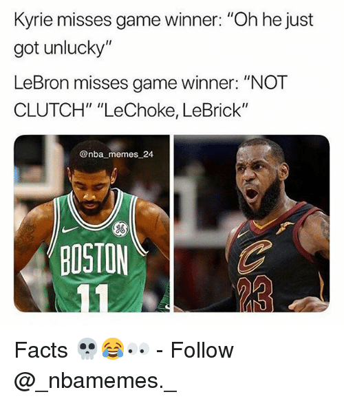 "Nba Memes: Kyrie misses game winner: ""Oh he just  got unlucky""  LeBron misses game winner: ""NOT  CLUTCH"" ""LeChoke, LeBrick""  @nba memes 24  BOSTON Facts 💀😂👀 - Follow @_nbamemes._"