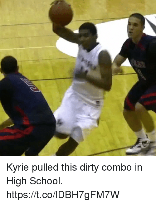 Memes, School, and Dirty: Kyrie pulled this dirty combo in High School. https://t.co/lDBH7gFM7W