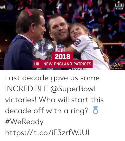 England Patriots: LÄIII  OCBS  2018  LIII - NEW ENGLAND PATRIOTS Last decade gave us some INCREDIBLE @SuperBowl victories!  Who will start this decade off with a ring? 💍 #WeReady https://t.co/iF3zrfWJUl