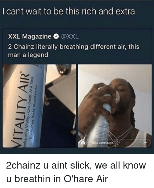 2chainz: l cant wait to be this rich and extra  XXL Magazine @XXL  2 Chainz literally breathing different air, this  man a legend  ito a message. 2chainz u aint slick, we all know u breathin in O'hare Air