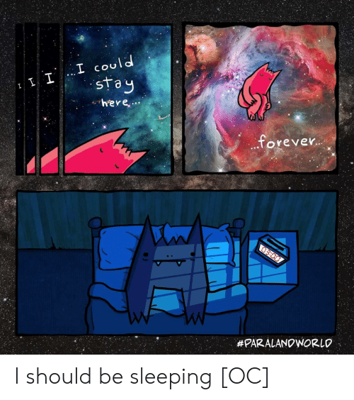 Cou: L cou  sta  oreveY  I should be sleeping [OC]