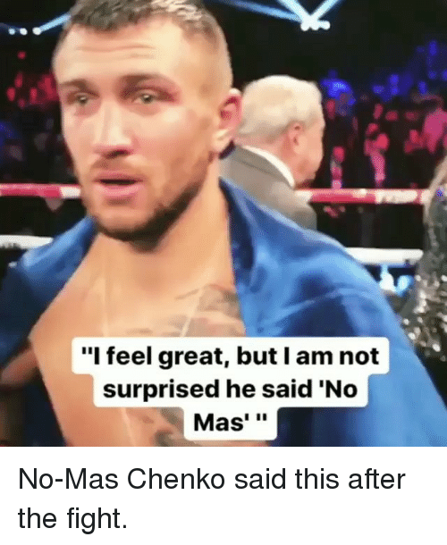 """Memes, Fight, and 🤖: """"l feel great, but l am not  surprised he said 'No  Mas'"""" No-Mas Chenko said this after the fight."""