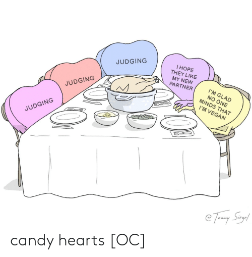 Partner: l HOPE  THEY LIKE  MY NEW  PARTNER  JUDGING  I'M GLAD  NO ONE  MINDS THAT  JUDGING  I'M VEGAN  JUDGING  e Temny Suy! candy hearts [OC]