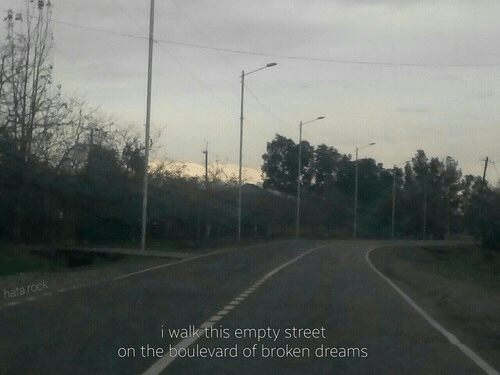 boulevard: L.  i walk this empty street  on the boulevard of broken dreams