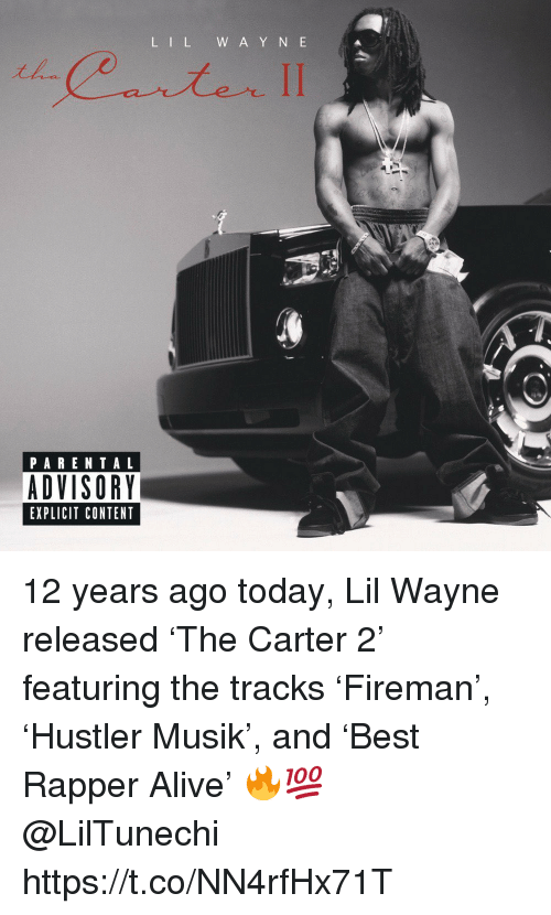 Y N: L IL W A Y N E  PARENTAL  ADVISORY  EXPLICIT CONTENT 12 years ago today, Lil Wayne released 'The Carter 2' featuring the tracks 'Fireman', 'Hustler Musik', and 'Best Rapper Alive' 🔥💯 @LilTunechi https://t.co/NN4rfHx71T