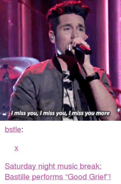 """bastille: l miss you, I miss you, I miss you more <p><a class=""""tumblr_blog"""" href=""""http://bstle.tumblr.com/post/148045467590"""" target=""""_blank"""">bstle</a>:</p> <blockquote> <p><a href=""""http://www.nbc.com/the-tonight-show/video/bastille-good-grief/3074667"""" target=""""_blank"""">x</a></p> </blockquote>  <p><a href=""""http://www.nbc.com/the-tonight-show/video/bastille-good-grief/3074667"""" target=""""_blank"""">Saturday night music break: Bastille performs""""Good Grief""""!</a></p>"""