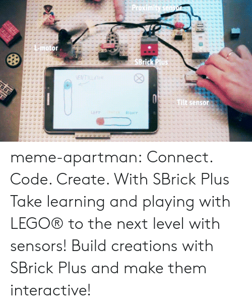 Motorable: L-motor  sensor meme-apartman:  Connect. Code. Create. With SBrick Plus Take learning and playing with LEGO® to the next level with sensors! Build creations with SBrick Plus and make them interactive!