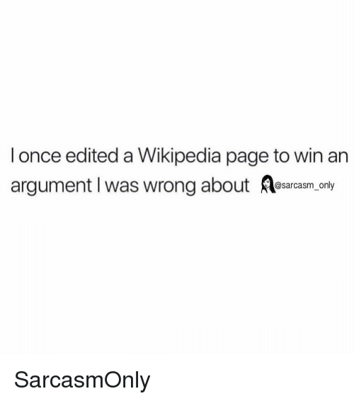 Funny, Memes, and Wikipedia: l once edited a Wikipedia page to win an  argument I was wrong about esarcasm. only SarcasmOnly