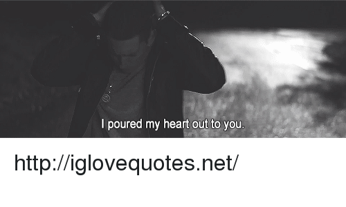 Heart, Http, and Net: l poured my heart out to you http://iglovequotes.net/