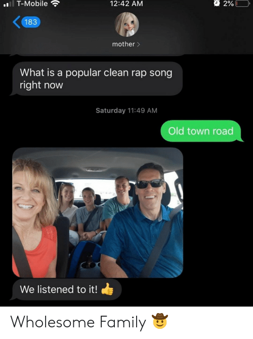 Wholesome Family: l T-Mobile  12:42 AM  2%  183  mother>  What is a popular clean rap song  right now  Saturday 11:49 AM  Old town road  We listened to it! Wholesome Family 🤠