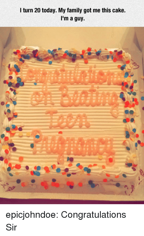 Family, Tumblr, and Blog: l turn 20 today. My family got me this cake.  I'm a guy. epicjohndoe:  Congratulations Sir