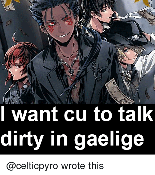 Dirty, Class, and Href: l want cu to talk  dirty in gaelige @celticpyro wrote this