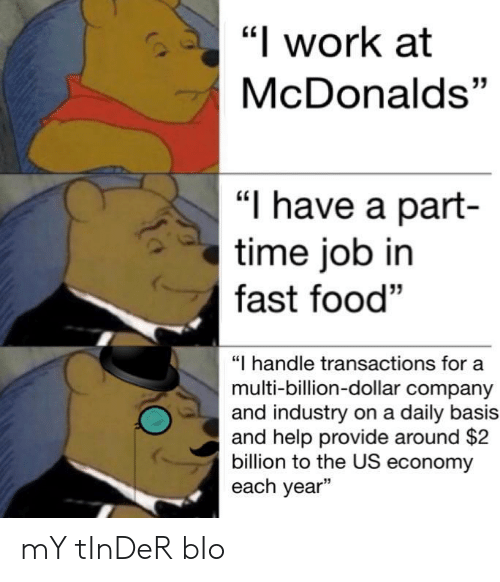 "Fast Food, Food, and McDonalds: ""l work at  McDonalds""  35  ""I have a part-  time job in  fast food""  ""I handle transactions for a  multi-billion-dollar company  and industry on a daily basis  and help provide around $2  billion to the US economy  each year"" mY tInDeR bIo"