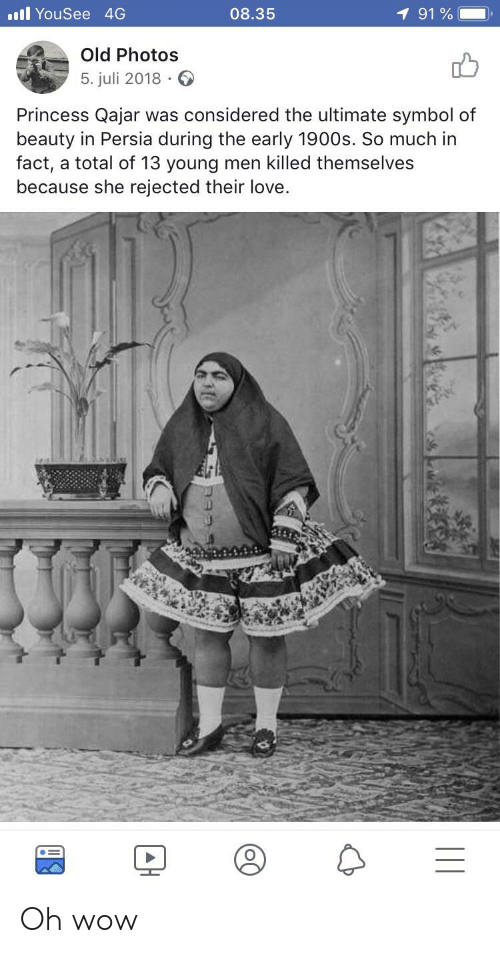 Juli: l YouSee 4G  08.35  91 %  Old Photos  5. juli 2018  Princess Qajar was considered the ultimate symbol of  beauty in Persia during the early 1900s. So much in  fact, a total of 13 young men killed themselves  because she rejected their love Oh wow