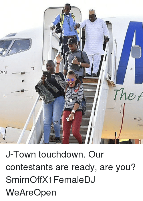 Touchdowners: L z J-Town touchdown. Our contestants are ready, are you? SmirnOffX1FemaleDJ WeAreOpen