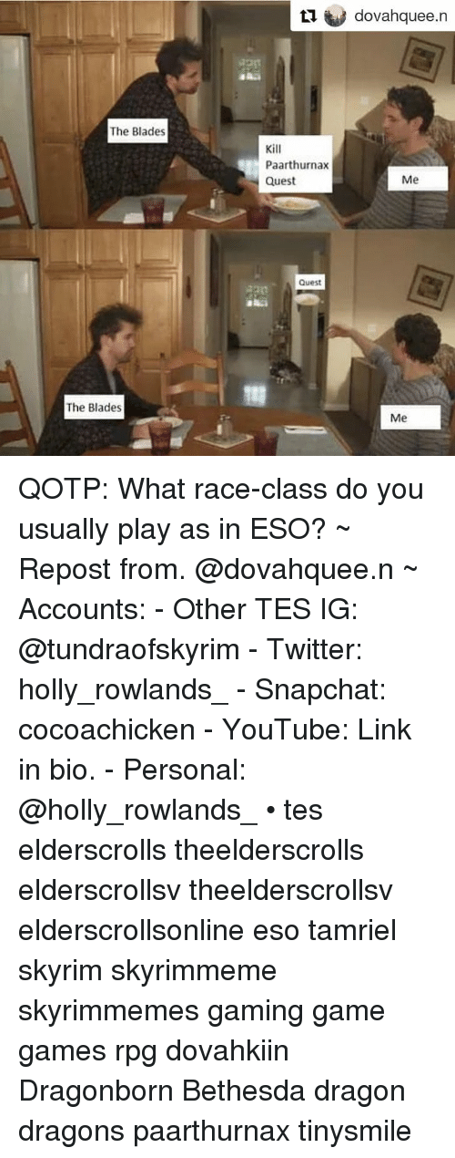 Gaming Game: L1 dovahquee.n  The Blades  Kill  Paarthurnax  Quest  Me  Quest  71  The Blades  Me QOTP: What race-class do you usually play as in ESO? ~ Repost from. @dovahquee.n ~ Accounts: - Other TES IG: @tundraofskyrim - Twitter: holly_rowlands_ - Snapchat: cocoachicken - YouTube: Link in bio. - Personal: @holly_rowlands_ • tes elderscrolls theelderscrolls elderscrollsv theelderscrollsv elderscrollsonline eso tamriel skyrim skyrimmeme skyrimmemes gaming game games rpg dovahkiin Dragonborn Bethesda dragon dragons paarthurnax tinysmile