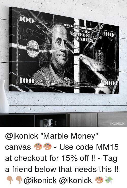 """Franklinator: L12  ONE HUNDHEm non  ED  EAMER  FRANKLIN  Too  IKONICK @ikonick """"Marble Money"""" canvas 🎨🎨 - Use code MM15 at checkout for 15% off !! - Tag a friend below that needs this !! 👇🏽👇🏽@ikonick @ikonick 🎨💸"""