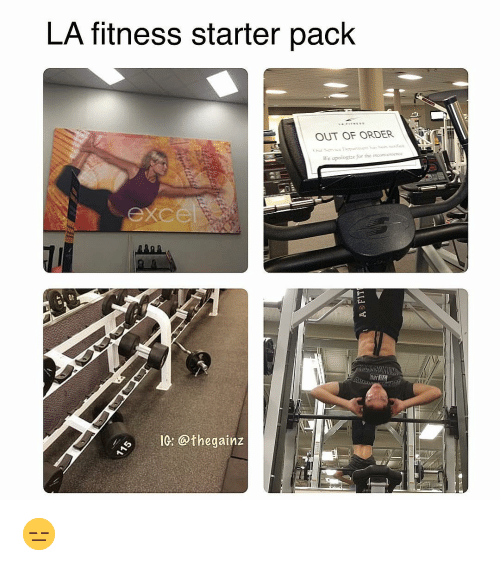 la fitness: LA fitness starter pack  OUT OF ORDER  exce  IC: @thegainz 😑