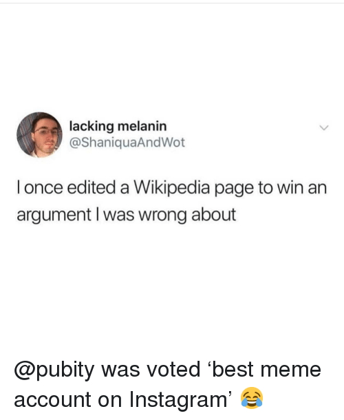 melanin: lacking melanin  @ShaniquaAndWot  l once edited a Wikipedia page to win an  argument lI was wrong about @pubity was voted 'best meme account on Instagram' 😂