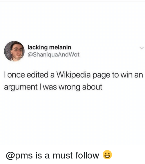 Memes, Wikipedia, and 🤖: lacking melanin  @ShaniquaAndWot  l once edited a Wikipedia page to win an  argument I was wrong about @pms is a must follow 😀