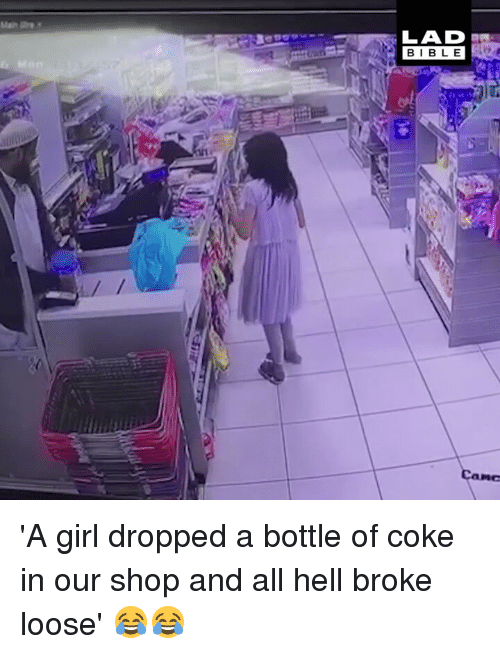 Memes, Girl, and Hell: LAD  B I B LE  RC 'A girl dropped a bottle of coke in our shop and all hell broke loose' 😂😂